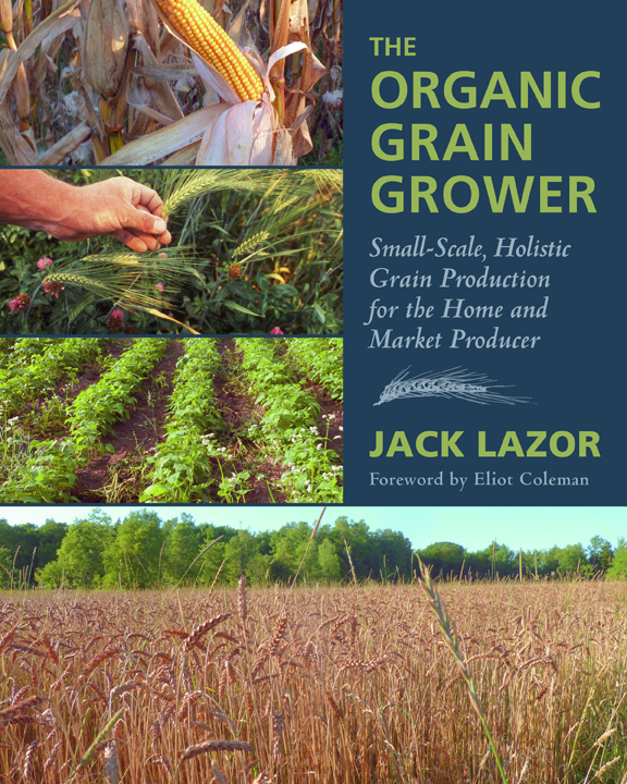 Organic Grain Grower by Jack Lazor, Chelsea Green Publishing